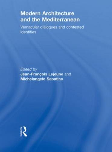 Modern Architecture and the Mediterranean: Vernacular Dialogues and Contested Identities (Hardback)