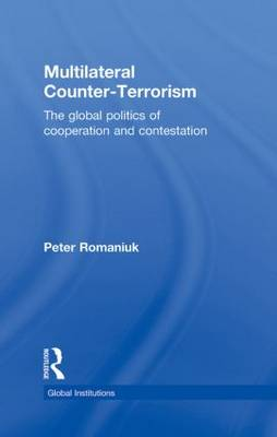 Multilateral Counter-Terrorism: The global politics of cooperation and contestation - Global Institutions (Hardback)
