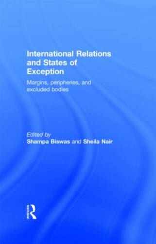 International Relations and States of Exception: Margins, Peripheries, and Excluded Bodies (Hardback)