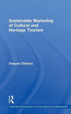 Sustainable Marketing of Cultural and Heritage Tourism - Routledge Critical Studies in Tourism, Business and Management (Hardback)