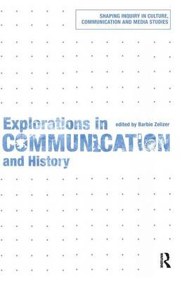 Explorations in Communication and History - Shaping Inquiry in Culture, Communication and Media Studies (Paperback)