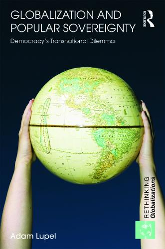 Globalization and Popular Sovereignty: Democracy's Transnational Dilemma - Rethinking Globalizations 20 (Hardback)