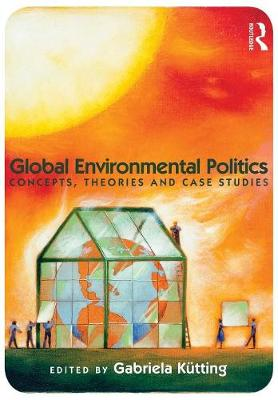 Global Environmental Politics: Concepts, Theories and Case Studies (Paperback)