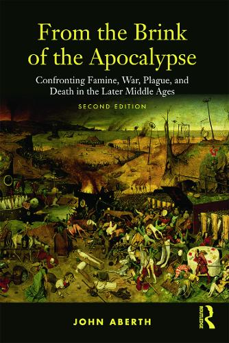 From the Brink of the Apocalypse: Confronting Famine, War, Plague and Death in the Later Middle Ages (Paperback)