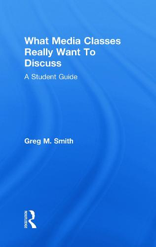 What Media Classes Really Want to Discuss: A Student Guide (Hardback)