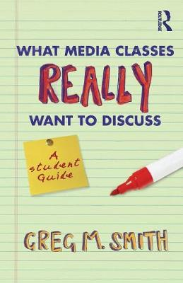 What Media Classes Really Want to Discuss: A Student Guide (Paperback)