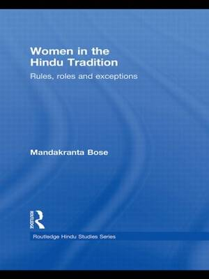 Women in the Hindu Tradition: Rules, Roles and Exceptions - Routledge Hindu Studies Series (Hardback)