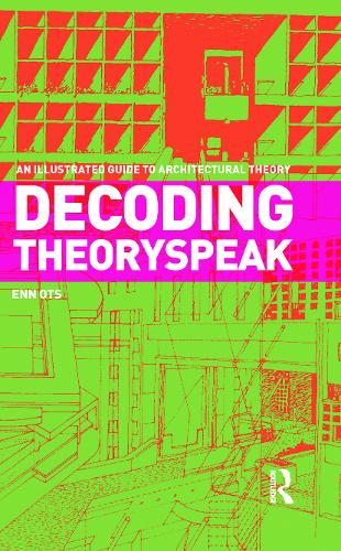 Decoding Theoryspeak: An Illustrated Guide to Architectural Theory (Hardback)