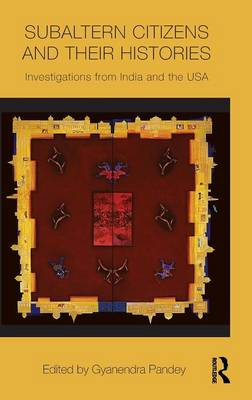 Subaltern Citizens and their Histories: Investigations from India and the USA - Intersections: Colonial and Postcolonial Histories (Hardback)