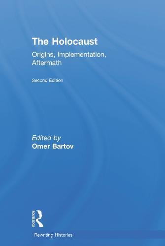 The Holocaust: Origins, Implementation, Aftermath - Rewriting Histories (Hardback)