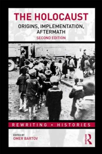 The Holocaust: Origins, Implementation, Aftermath - Rewriting Histories (Paperback)