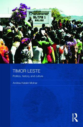 Timor Leste: Politics, History, and Culture - Routledge Contemporary Southeast Asia Series (Hardback)