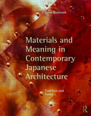 Materials and Meaning in Contemporary Japanese Architecture: Tradition and Today (Paperback)