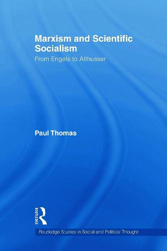 Marxism & Scientific Socialism: From Engels to Althusser - Routledge Studies in Social and Political Thought (Paperback)