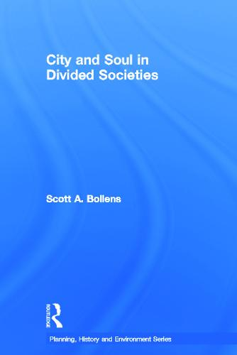City and Soul in Divided Societies - Planning, History and Environment Series (Hardback)