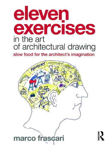 Eleven Exercises in the Art of Architectural Drawing: Slow Food for the Architect's Imagination (Hardback)
