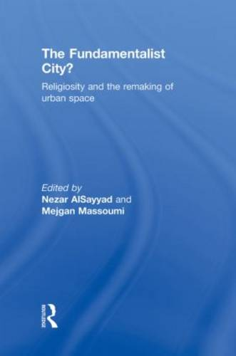 The Fundamentalist City?: Religiosity and the Remaking of Urban Space (Hardback)