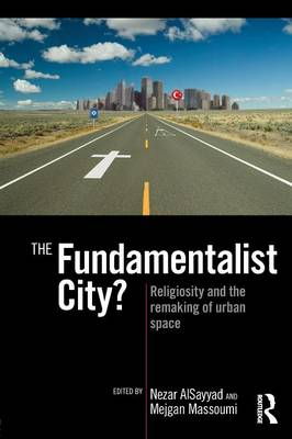 The Fundamentalist City?: Religiosity and the Remaking of Urban Space (Paperback)