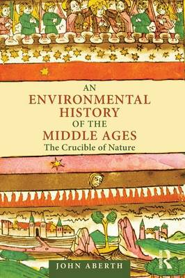 An Environmental History of the Middle Ages: The Crucible of Nature (Paperback)