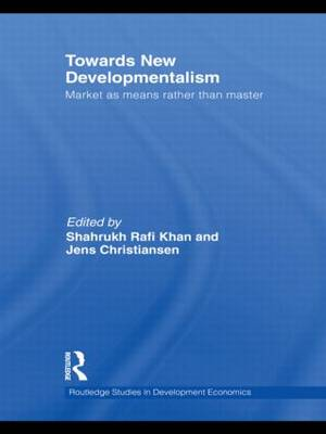 Towards New Developmentalism: Market as Means rather than Master - Routledge Studies in Development Economics 83 (Hardback)