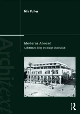 Moderns Abroad: Architecture, Cities and Italian Imperialism - Architext (Paperback)