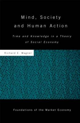 Mind, Society, and Human Action: Time and Knowledge in a Theory of Social Economy - Routledge Foundations of the Market Economy (Hardback)