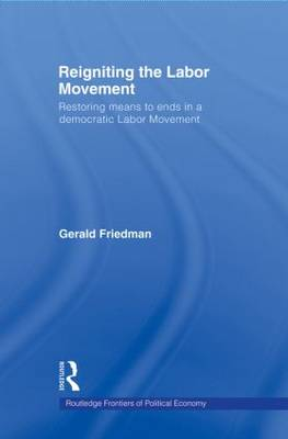 Reigniting the Labor Movement: Restoring means to ends in a democratic Labor Movement (Paperback)
