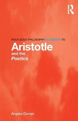 Routledge Philosophy Guidebook to Aristotle and the Poetics - Routledge Philosophy GuideBooks (Paperback)