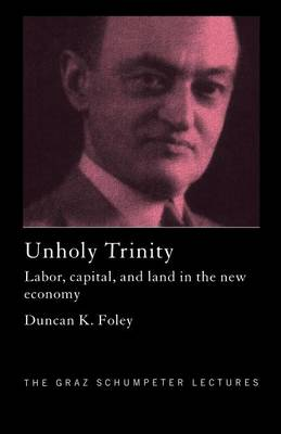 Unholy Trinity: Labor, Capital and Land in the New Economy (Paperback)