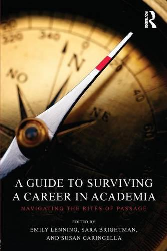 A Guide to Surviving a Career in Academia: Navigating the Rites of Passage (Paperback)