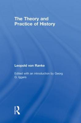 The Theory and Practice of History: Edited with an introduction by Georg G. Iggers (Hardback)