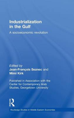 Industrialization in the Gulf: A Socioeconomic Revolution - Routledge Studies in Middle Eastern Economies (Hardback)