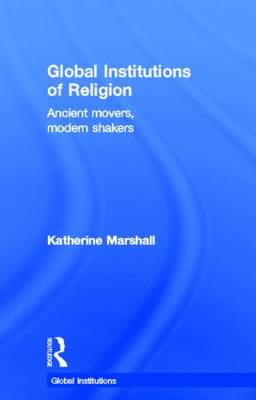 Global Institutions of Religion: Ancient Movers, Modern Shakers - Global Institutions (Hardback)