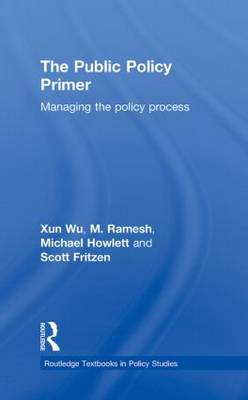 The Public Policy Primer: Managing the Policy Process - Routledge Textbooks in Policy Studies (Hardback)