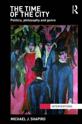 The Time of the City: Politics, philosophy and genre - Interventions (Paperback)