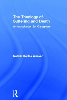 The Theology of Suffering and Death: An Introduction for Caregivers (Hardback)