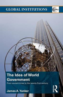 The Idea of World Government: From ancient times to the twenty-first century - Global Institutions (Paperback)