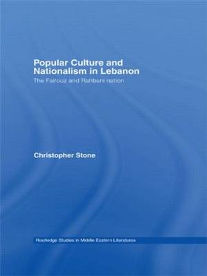 Popular Culture and Nationalism in Lebanon: The Fairouz and Rahbani Nation (Paperback)