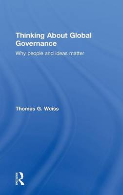 Thinking about Global Governance: Why People and Ideas Matter (Hardback)