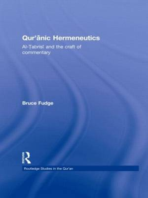 Qur'anic Hermeneutics: Al-Tabrisi and the Craft of Commentary - Routledge Studies in the Qur'an (Hardback)