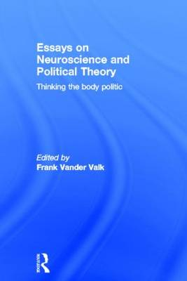 Essays on Neuroscience and Political Theory: Thinking the Body Politic (Hardback)