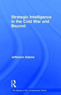 Strategic Intelligence in the Cold War and Beyond - The Making of the Contemporary World (Hardback)