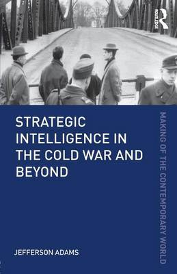 Strategic Intelligence in the Cold War and Beyond - The Making of the Contemporary World (Paperback)