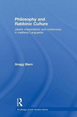 Philosophy and Rabbinic Culture: Jewish Interpretation and Controversy in Medieval Languedoc - Routledge Jewish Studies Series (Paperback)