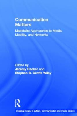 Communication Matters: Materialist Approaches to Media, Mobility and Networks - Shaping Inquiry in Culture, Communication and Media Studies (Hardback)