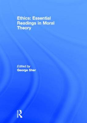 Ethics: Essential Readings in Moral Theory (Hardback)