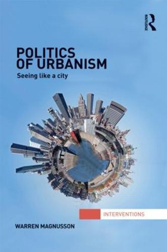 Politics of Urbanism: Seeing Like a City - Interventions (Hardback)