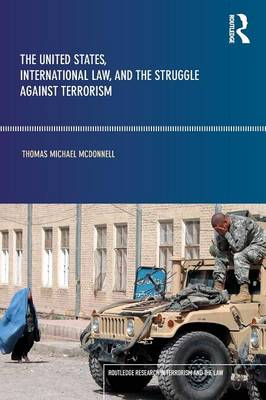 The United States, International Law, and the Struggle against Terrorism - Routledge Research in Terrorism and the Law (Paperback)