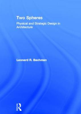 Two Spheres: Physical and Strategic Design in Architecture (Hardback)