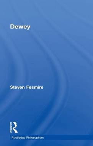 Dewey - The Routledge Philosophers (Hardback)